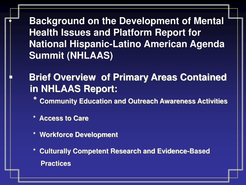 Background on the Development of Mental Health Issues and Platform Report for National Hispanic-Latino American Agenda Summit (NHLAAS)