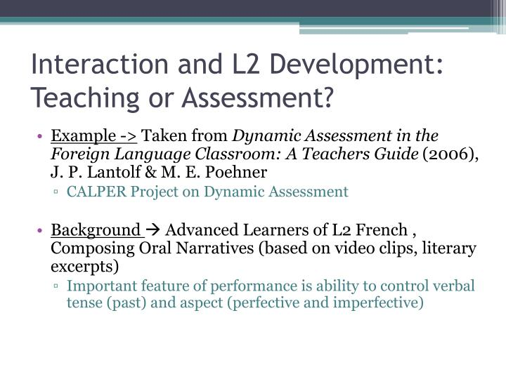 Interaction and l2 development teaching or assessment