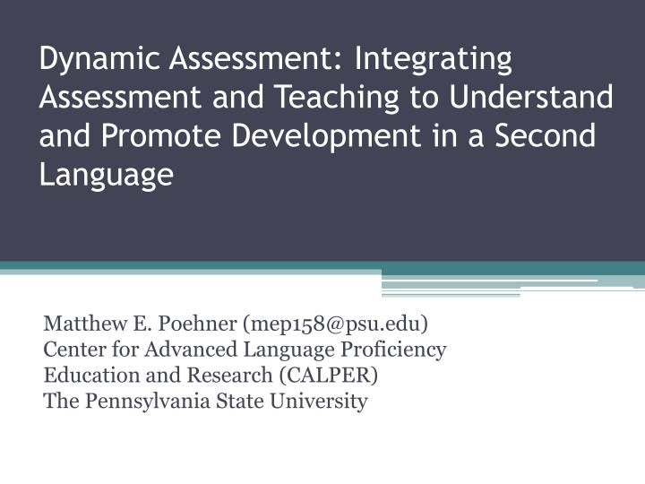 Dynamic Assessment: Integrating Assessment and Teaching to Understand and Promote Development in a S...
