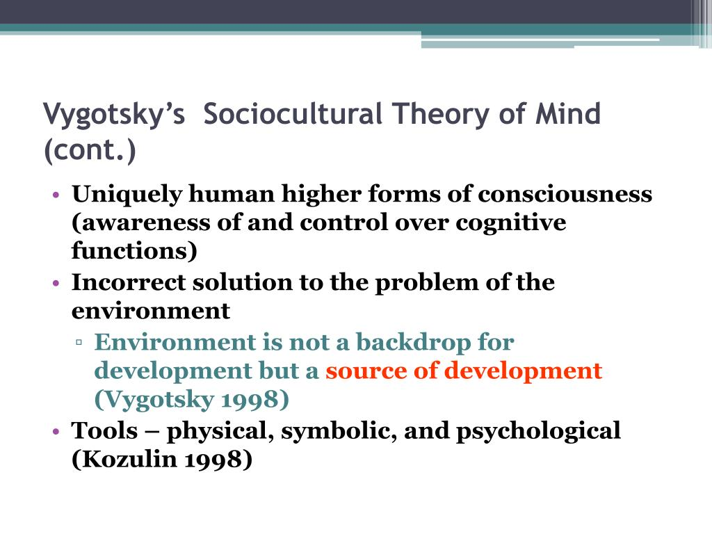 Vygotsky's  Sociocultural Theory of Mind (cont.)