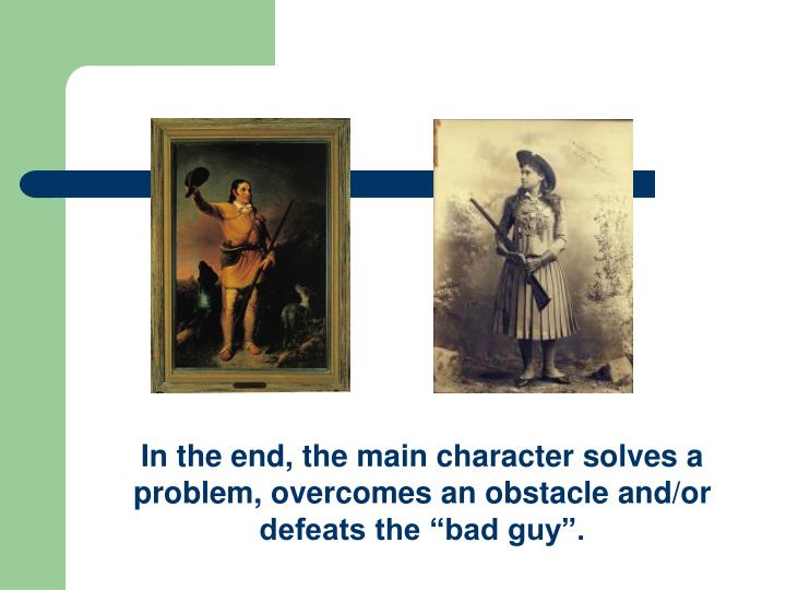 "In the end, the main character solves a problem, overcomes an obstacle and/or defeats the ""bad guy""."