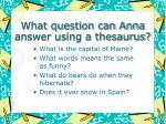 what question can anna answer using a thesaurus