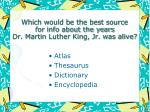 which would be the best source for info about the years dr martin luther king jr was alive