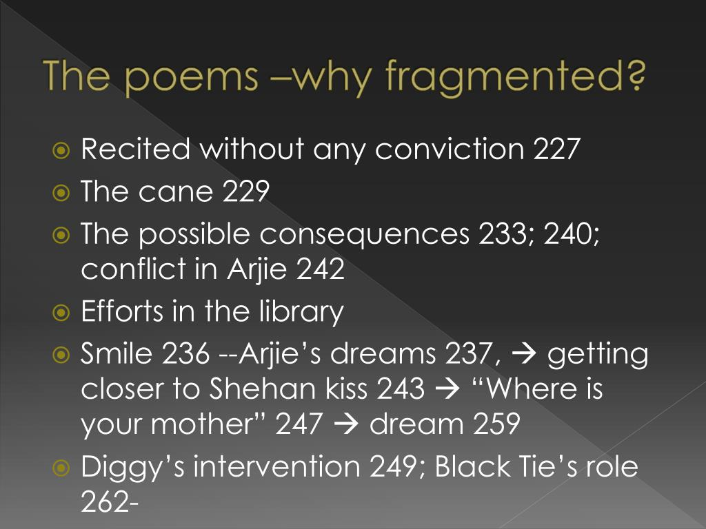 The poems –why fragmented?