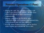 nominal operations 1 pass