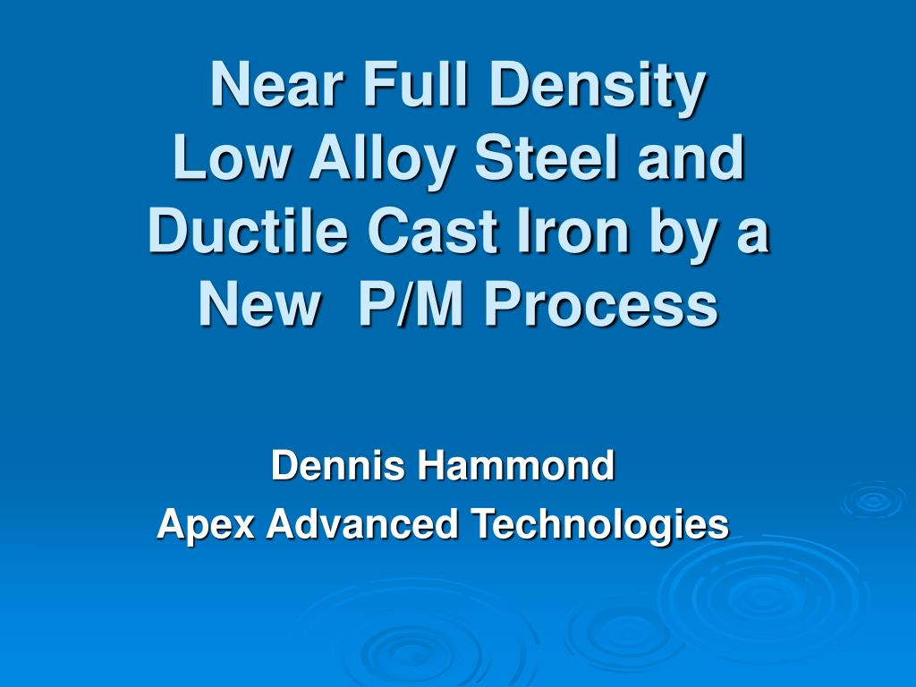 near full density low alloy steel and ductile cast iron by a new p m process l.