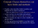 concept classes themselves can have fields and methods