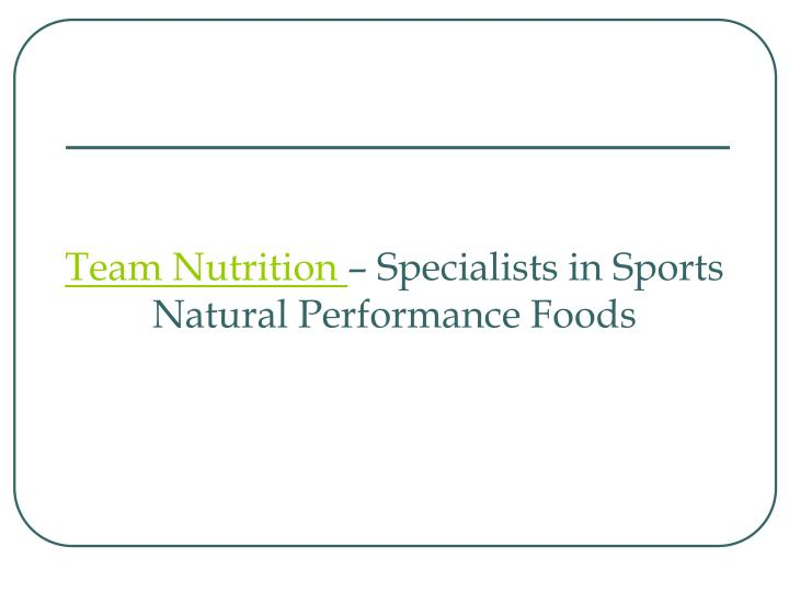 Team nutrition specialists in sports natural performance foods