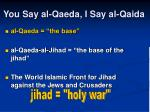 you say al qaeda i say al qaida