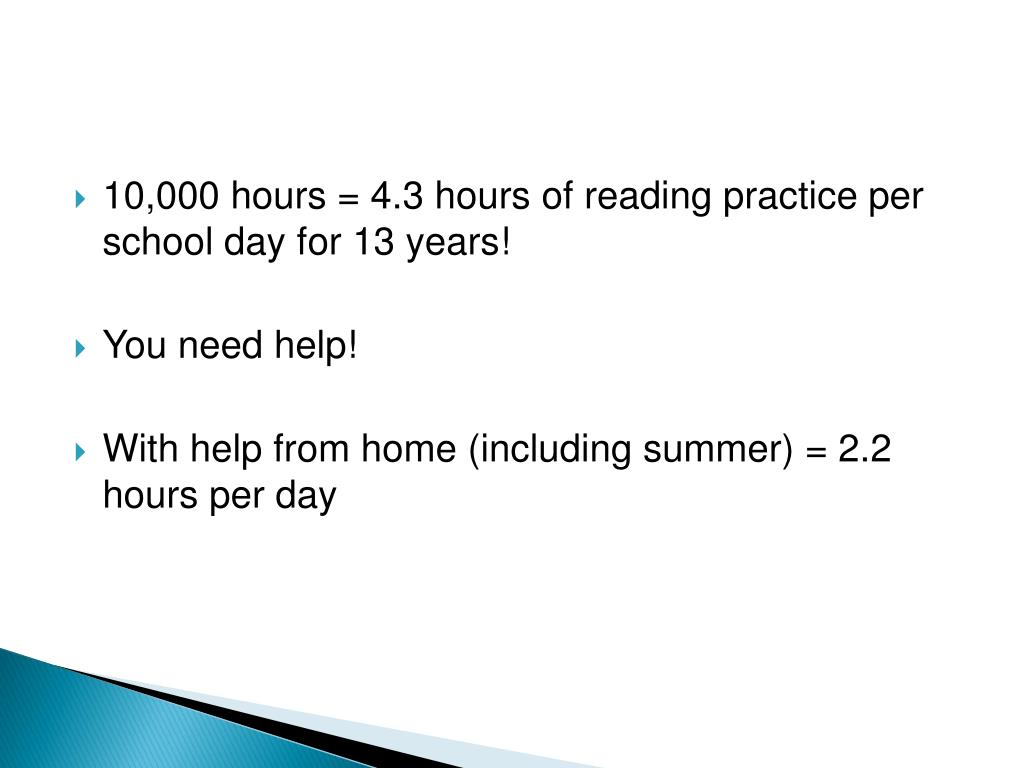 10,000 hours = 4.3 hours of reading practice per school day for 13 years!