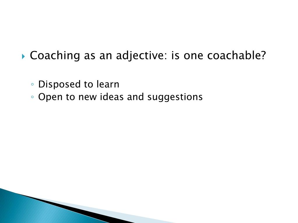 Coaching as an adjective: is one coachable?
