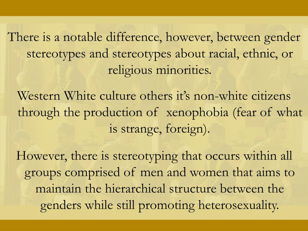 There is a notable difference, however, between gender stereotypes and stereotypes about racial, ethnic, or religious minorities.