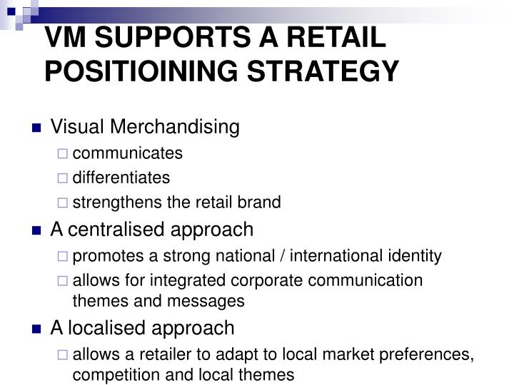 VM SUPPORTS A RETAIL POSITIOINING STRATEGY