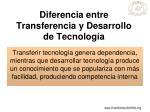 diferencia entre transferencia y desarrollo de tecnolog a