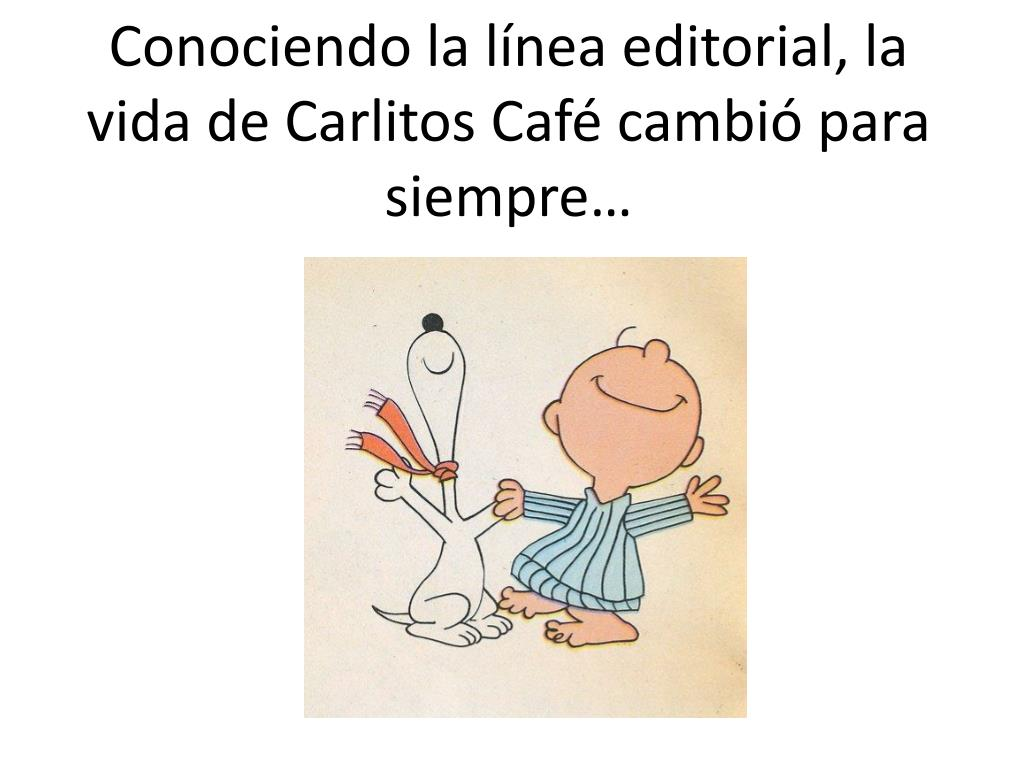 Conociendo la línea editorial, la vida de Carlitos Café cambió para siempre…