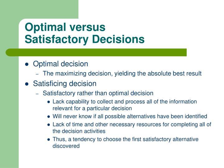 Optimal versus Satisfactory Decisions