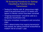 tb screening procedures for settings classified as potential ongoing transmission