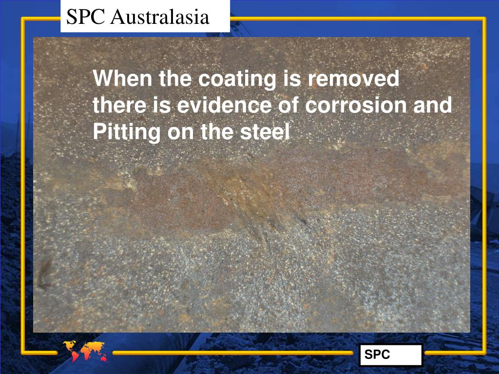 When the coating is removed there is evidence of corrosion and Pitting on the steel