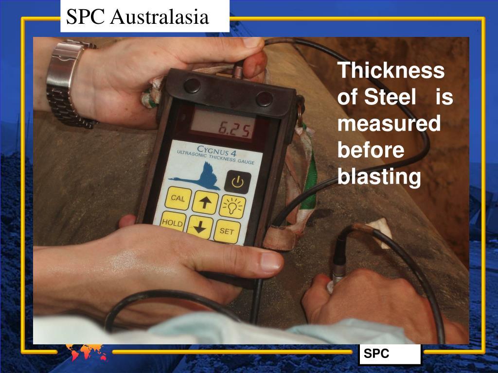 Thickness of Steel   is measured before blasting
