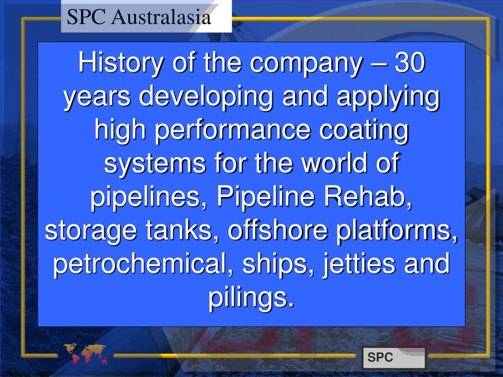 History of the company – 30 years developing and applying  high performance coating systems for the world of pipelines, Pipeline Rehab, storage tanks, offshore platforms, petrochemical, ships, jetties and pilings.