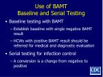 use of bamt baseline and serial testing