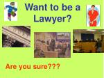 want to be a lawyer