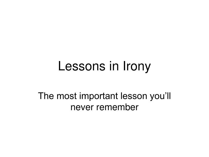 Lessons in irony