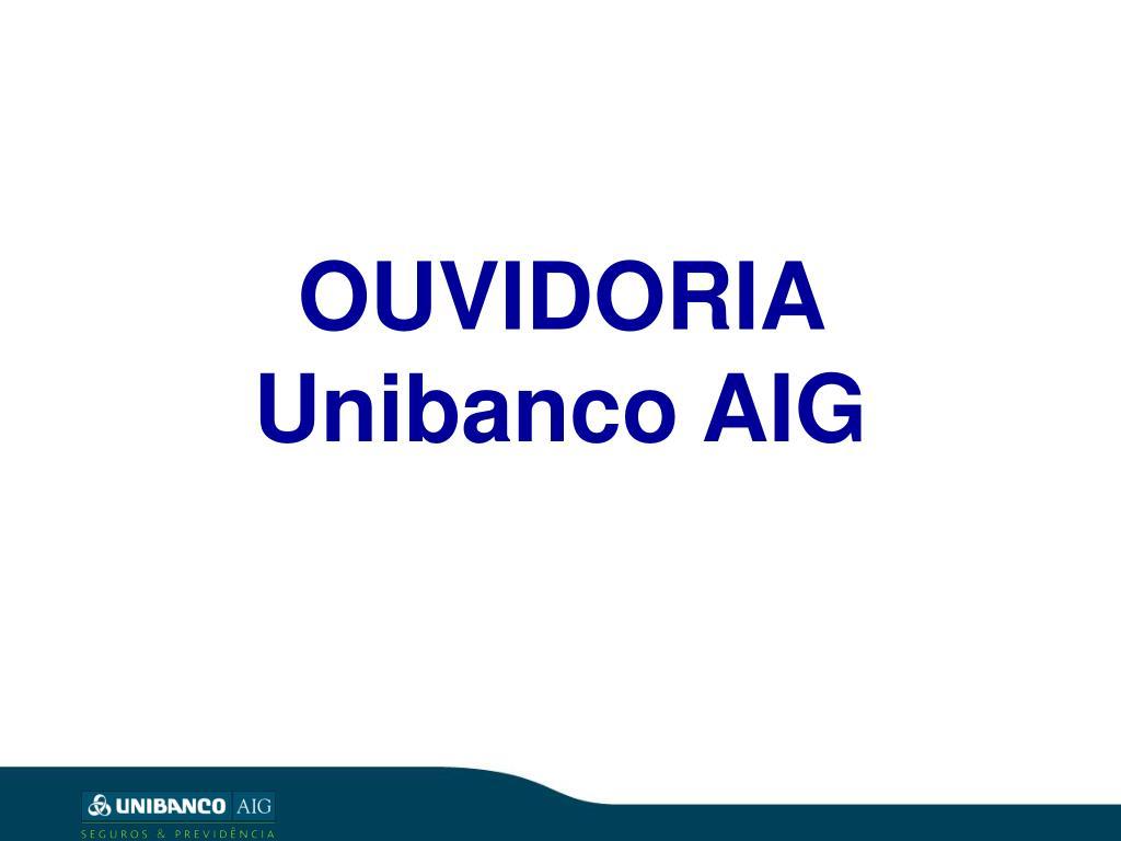 OUVIDORIA Unibanco AIG