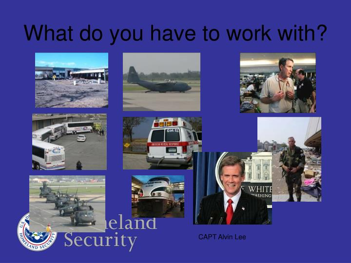 What do you have to work with?