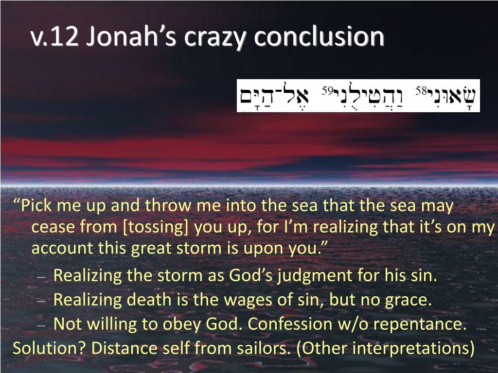 v.12 Jonah's crazy conclusion