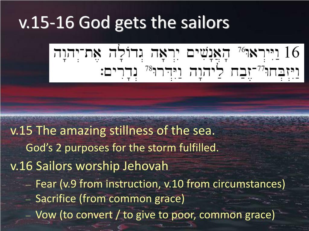 v.15-16 God gets the sailors