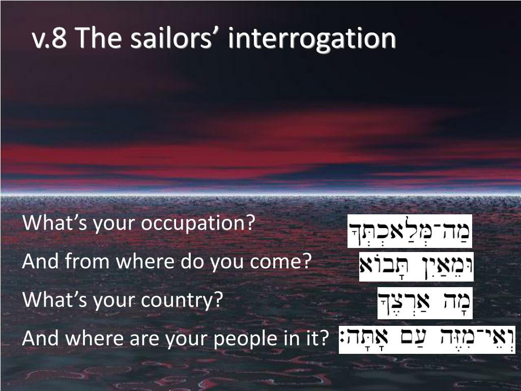 v.8 The sailors' interrogation