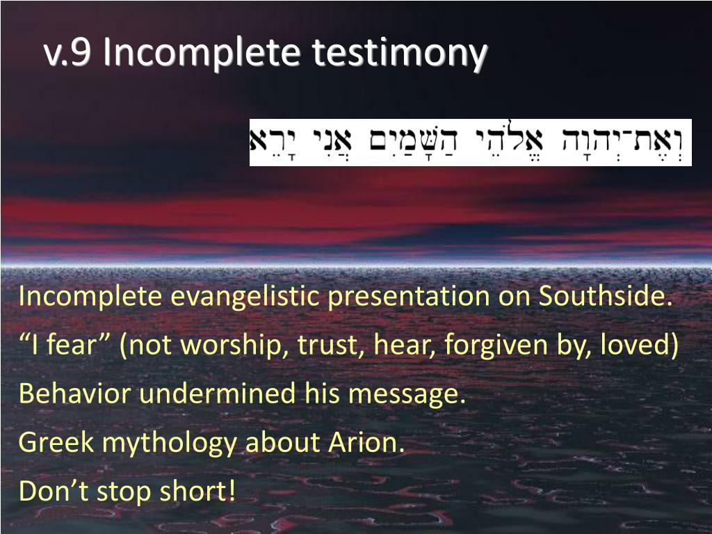 v.9 Incomplete testimony
