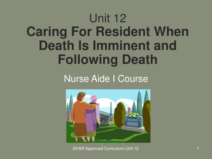 unit 12 caring for resident when death is imminent and following death n.