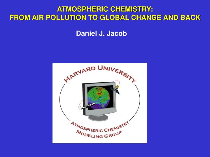 Atmospheric chemistry from air pollution to global change and back