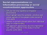 social representations vs information processing or social constructionist approaches