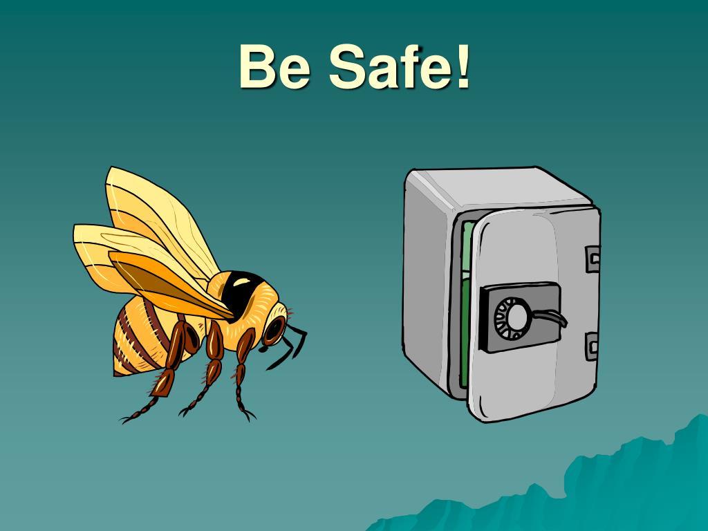 Be Safe!
