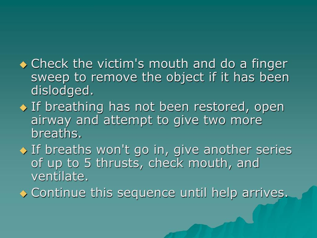Check the victim's mouth and do a finger sweep to remove the object if it has been dislodged.
