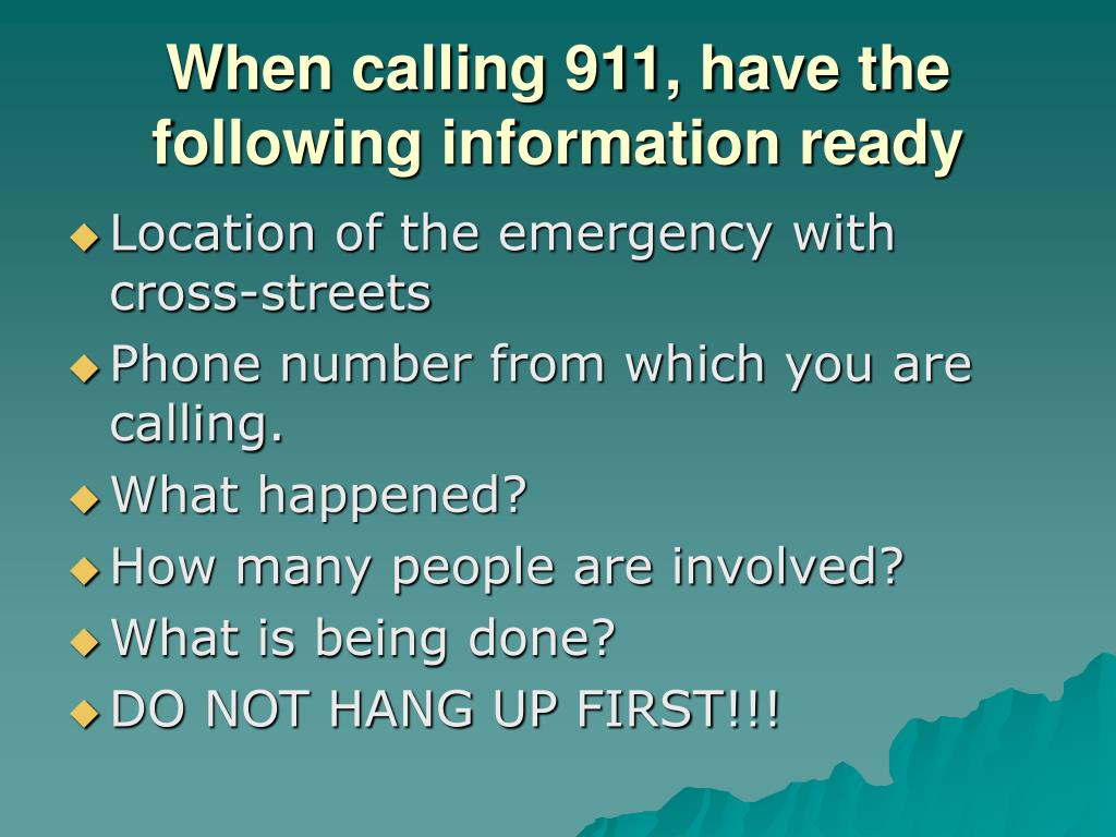 When calling 911, have the following information ready
