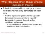 what happens when things change changes in income