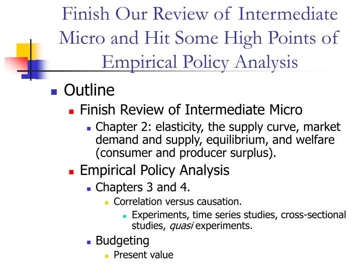 Finish our review of intermediate micro and hit some high points of empirical policy analysis