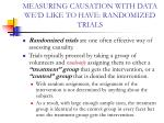 measuring causation with data we d like to have randomized trials