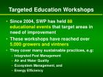 targeted education workshops