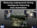 reducing underground mining mishaps by improving mine illumination