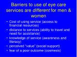 barriers to use of eye care services are different for men women