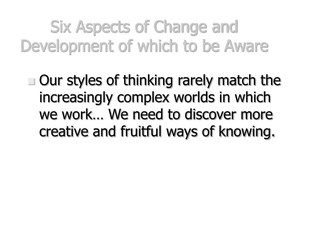 Six Aspects of Change and Development of which to be Aware