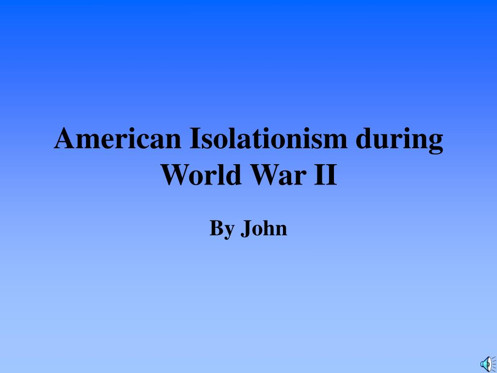 american isolationism during world war ii l.