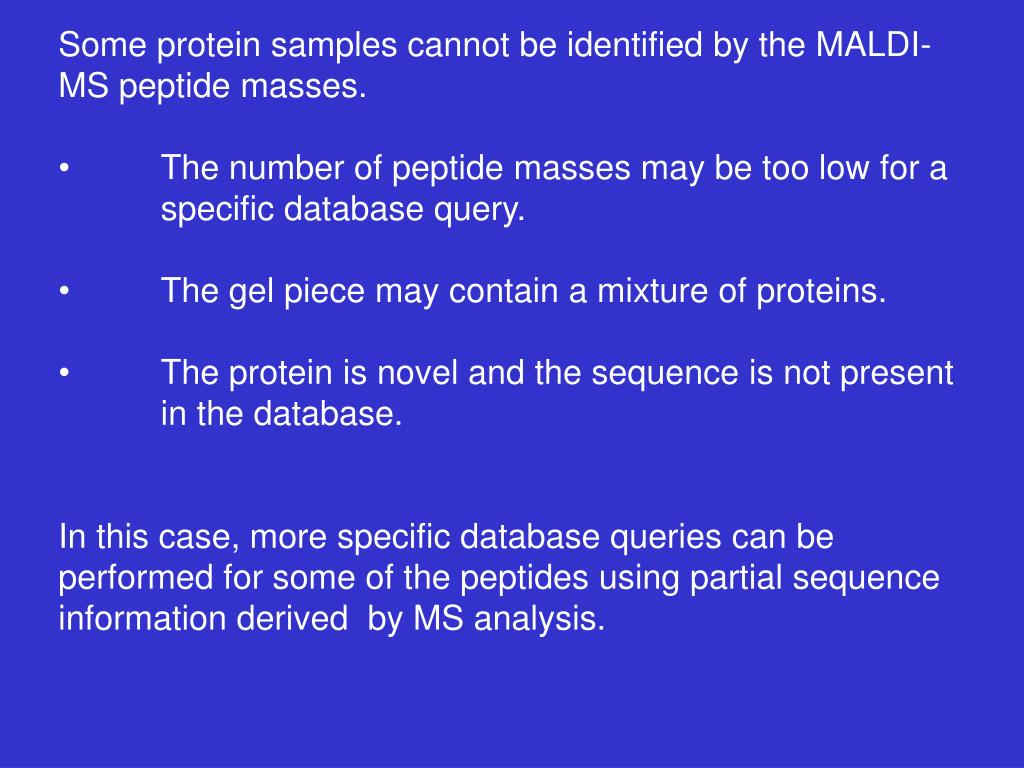Some protein samples cannot be identified by the MALDI-MS peptide masses.