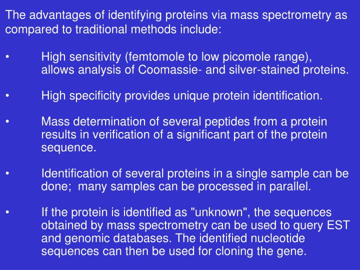 The advantages of identifying proteins via mass spectrometry as compared to traditional methods incl...