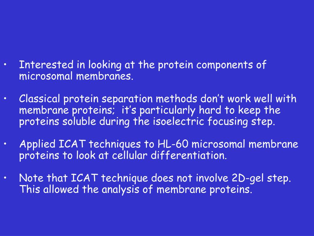 Interested in looking at the protein components of microsomal membranes.